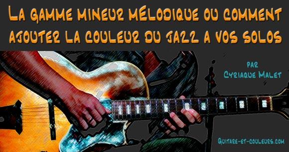 La gamme mineur mélodique ou comment ajouter la couleur du jazz à vos solos