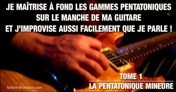 Je maîtrise à fond les gammes pentatoniques sur le manche de ma guitare - Tome 1